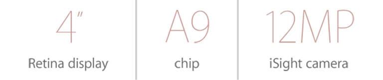 4 inch Retina display. A9 chip. 12MP iSight camera